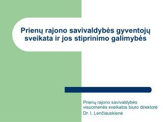 Prienų rajono  savivaldyb ė s  gyventojų sveikata ir jos stiprinimo galimybės