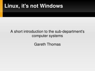 Linux, it's not Windows