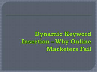 Dynamic Keyword Insertion � Why Online Marketers Fail