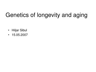 Genetics of longevity and aging