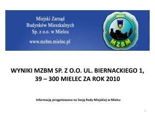 WYNIKI MZBM SP. Z O.O. UL. BIERNACKIEGO 1, 39 – 300 MIELEC ZA ROK 2010