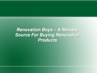 Renovation Boys – A Reliable Source For Buying Renovation Products