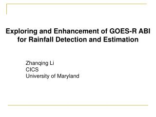 Exploring and Enhancement of GOES-R ABI for Rainfall Detection and Estimation
