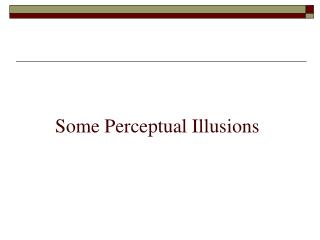 Some Perceptual Illusions