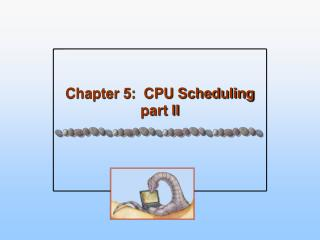 Chapter 5:  CPU Scheduling part II