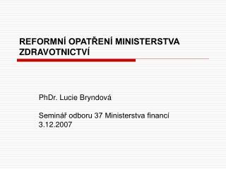 REFORMNÍ OPATŘENÍ MINISTERSTVA ZDRAVOTNICTVÍ