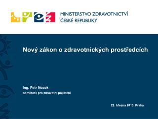 Nový zákon o zdravotnických prostředcích Ing. Petr Nosek náměstek pro zdravotní pojištění