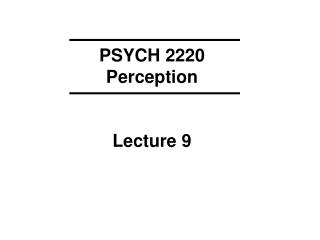 PSYCH 2220 Perception Lecture 9