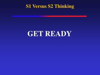 S1 Versus S2 Thinking