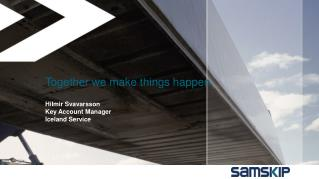Together we make things happen  Hilmir Svavarsson  Key Account Manager Iceland Service