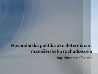 Hospod árska  politika ako determinant manažérskeho rozhodovania