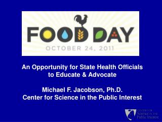 An Opportunity for State Health Officials  to Educate & Advocate Michael F. Jacobson, Ph.D.
