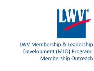 LWV Membership & Leadership Development (MLD) Program: Membership Outreach
