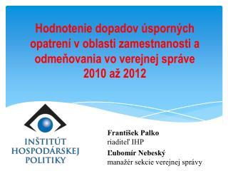 František Palko riaditeľ IHP Ľubomír Nebeský manažér sekcie verejnej správy