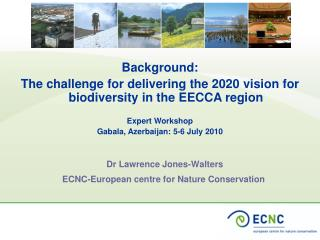 Dr Lawrence Jones-Walters    ECNC-European centre for Nature Conservation