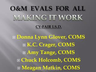 CY-FAIR I.S.D. Donna Lynn Glover, COMS  K.C. Crager, COMS  Amy Tange, COMS  Chuck Holcomb, COMS