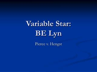 Variable Star:   BE Lyn