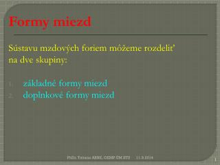 Formy miezd Sústavu mzdových foriem môžeme rozdeliť  na dve skupiny: základné formy miezd