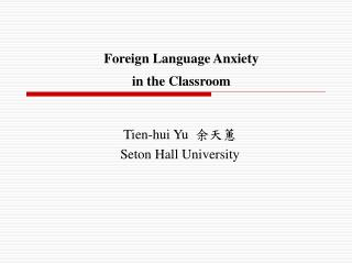 Foreign Language Anxiety  in the Classroom