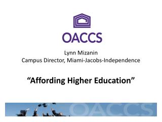 Lynn  Mizanin Campus Director, Miami-Jacobs-Independence �Affording Higher Education�