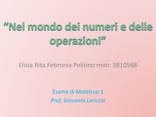 Elisia Rita  Febronia Politino matr . 3810568 Esame di  Matelsup  1 Prof. Giovanni  Lariccia