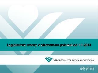 Legislat�vne zmeny v zdravotnom poisten� od 1.1.2013