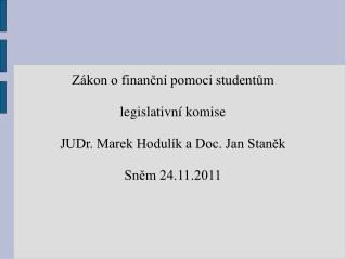 Zákon o finanční pomoci studentům legislativní komise JUDr. Marek Hodulík a Doc. Jan Staněk