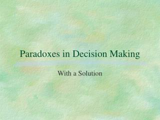 Paradoxes in Decision Making