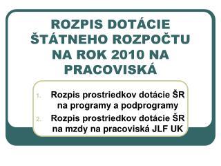 ROZPIS DOTÁCIE ŠTÁTNEHO ROZPOČTU NA ROK 2010 NA PRACOVISKÁ