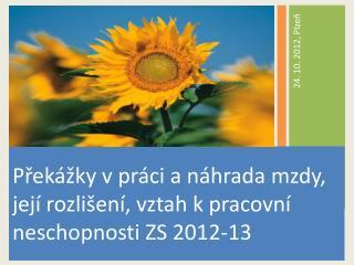 Překážky v práci a náhrada mzdy, její rozlišení, vztah k pracovní neschopnosti ZS 2012-13