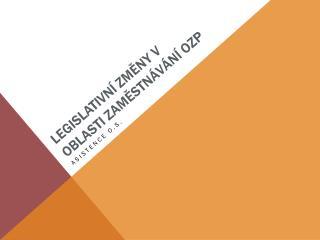 Legislativní změny v oblasti zaměstnávání OZP