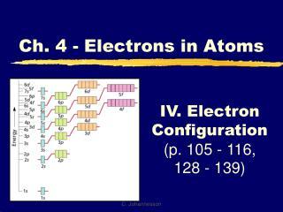IV. Electron Configuration p. 105 - 116, 128 - 139