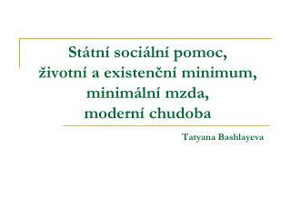 St�tn� soci�ln� pomoc, �ivotn� a existen?n� minimum, minim�ln� mzda, modern� chudoba