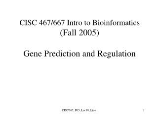 CISC 467/667 Intro to Bioinformatics (Fall 2005) Gene Prediction and Regulation