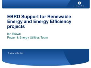 EBRD Support for Renewable Energy and Energy Efficiency projects  Ian Brown
