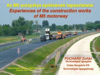 Az M5 autópálya építésének tapasztalatai  Experiences of the construction works  of M5 motorway