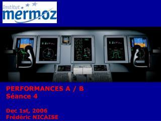 PERFORMANCES A / B  Séance 4 Dec 1st, 2006 Frédéric NICAISE