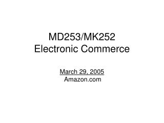 MD253/MK252  Electronic Commerce March 29, 2005  Amazon