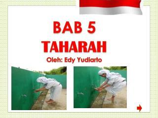 BAB 5  TAHARAH Oleh :  Edy Yudiarto