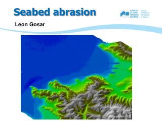 Seabed abrasion