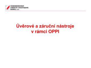 Úvěrové a záruční nástroje  v rámci OPPI