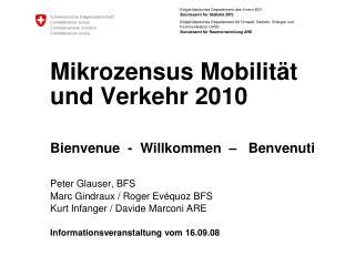 Mikrozensus Mobilität und Verkehr 2010 Bienvenue  -  Willkommen  –   Benvenuti
