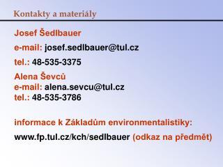 Josef Šedlbauer e-mail:  josef.sedlbauer@tul.cz tel.:  48-535-3375 Alena Ševců