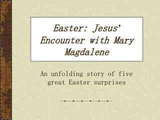 Easter: Jesus �  Encounter with Mary Magdalene