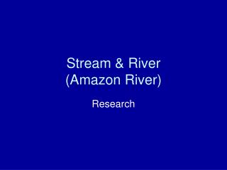Stream & River  (Amazon River)