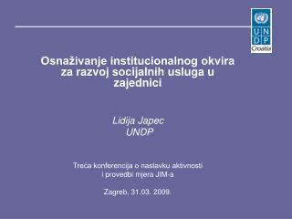 Osnaživanje institucionalnog okvira za razvoj socijalnih usluga u zajednici Lidija Japec  UNDP