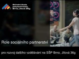 Role sociálního partnerství pro rozvoj dalšího vzdělávání na SŠP Brno, Jílová 36g