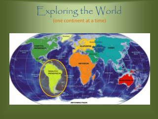 Exploring the World  (one continent at a time)
