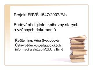 Projekt FRVŠ 1547/2007/E/b Budování digitální knihovny starých   a vzácných dokumentů
