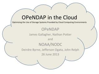 OPeNDAP James Gallagher, Nathan Potter  and NOAA/NODC Deirdre Byrne, Jefferson Ogata, John Relph